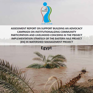 Assessment Report On Support Building an Advocacy Campaign on Institutionalizing Community Participation and Livelihood Concerns in the Project Implementation Strategy of the Eastern Nile Project (En) In Watershed Management Project - Egypt