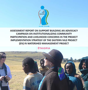 Assessment Report On Support Building an Advocacy Campaign on Institutionalizing Community Participation and Livelihood Concerns in the Project Implementation Strategy of the Eastern Nile Project in Watershed Management Project - Ethiopia